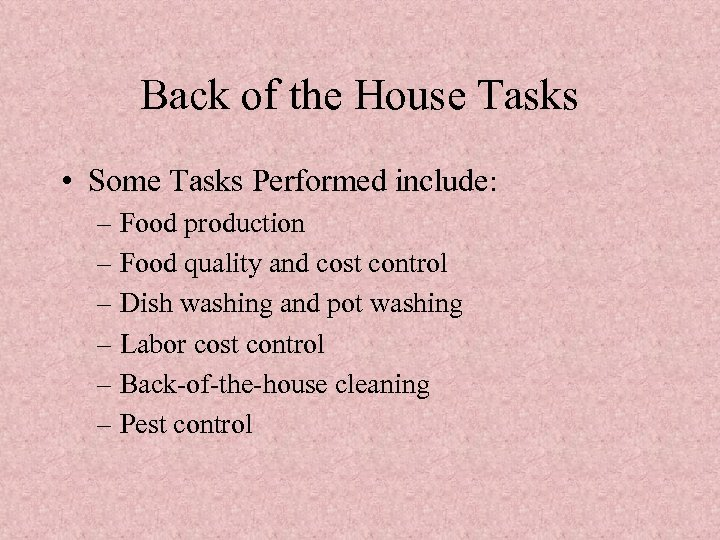 Back of the House Tasks • Some Tasks Performed include: – Food production –