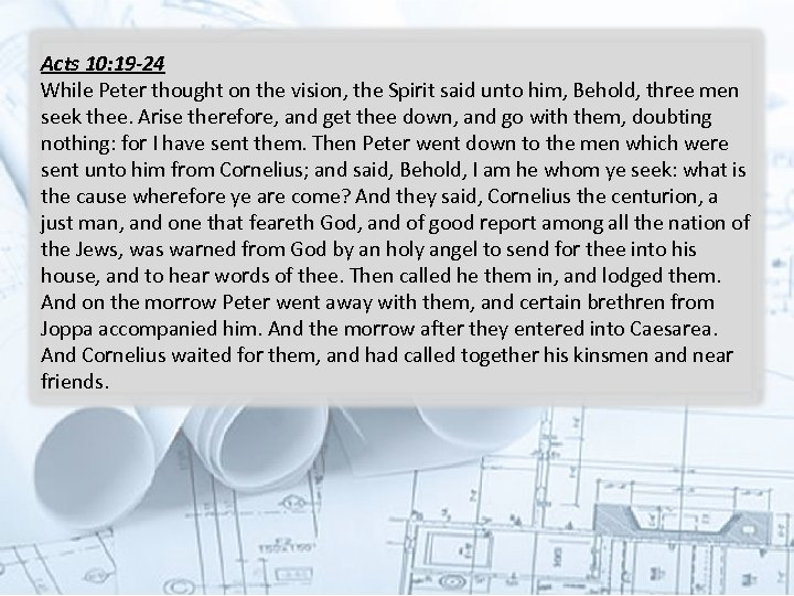 Acts 10: 19 -24 While Peter thought on the vision, the Spirit said unto