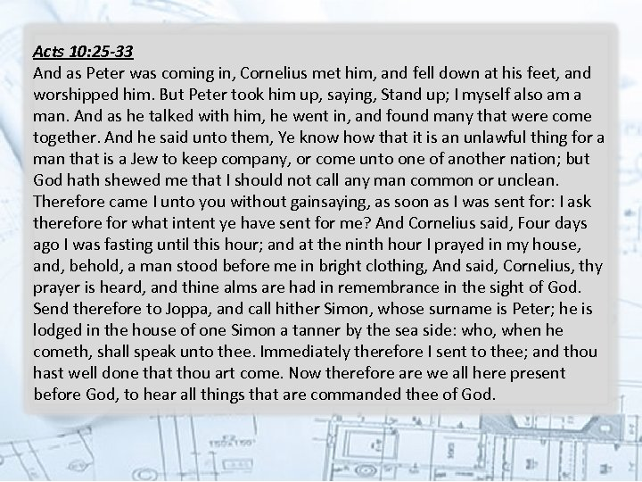 Acts 10: 25 -33 And as Peter was coming in, Cornelius met him, and