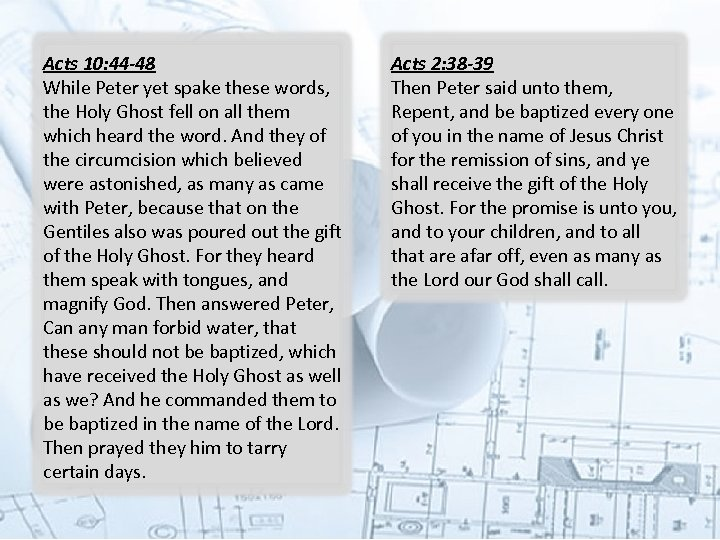 Acts 10: 44 -48 While Peter yet spake these words, the Holy Ghost fell