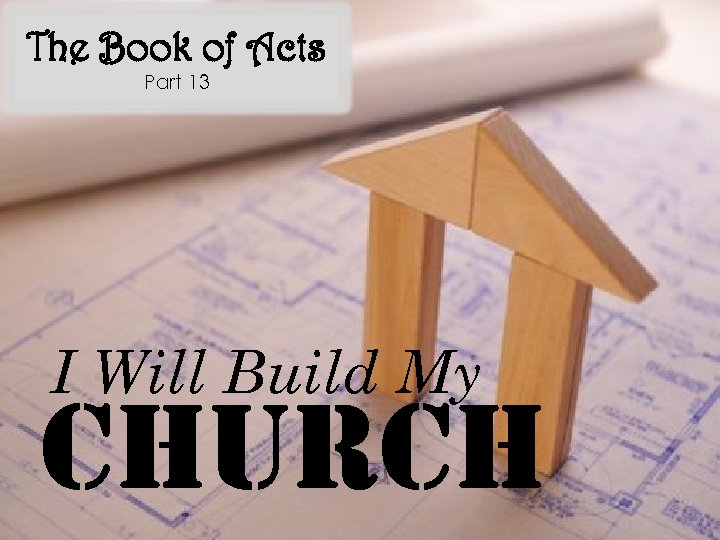 The Book of Acts Part 13 I Will Build My church