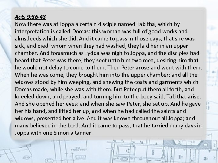 Acts 9: 36 -43 Now there was at Joppa a certain disciple named Tabitha,