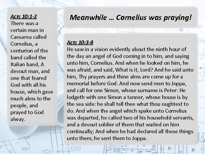 Acts 10: 1 -2 There was a certain man in Caesarea called Cornelius, a