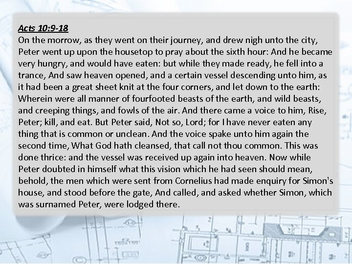 Acts 10: 9 -18 On the morrow, as they went on their journey, and