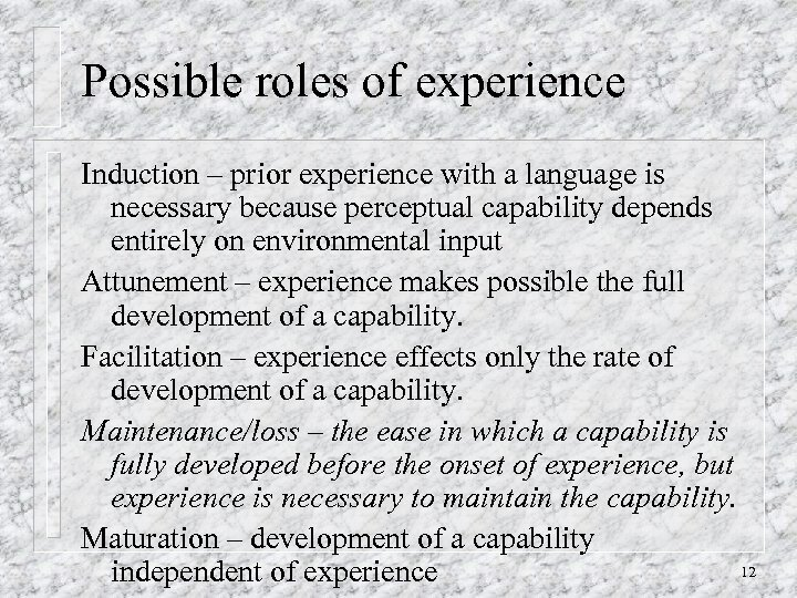 Possible roles of experience Induction – prior experience with a language is necessary because