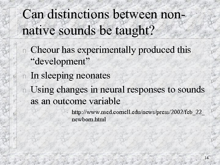 Can distinctions between nonnative sounds be taught? n n n Cheour has experimentally produced