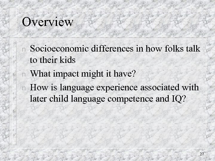Overview n n n Socioeconomic differences in how folks talk to their kids What