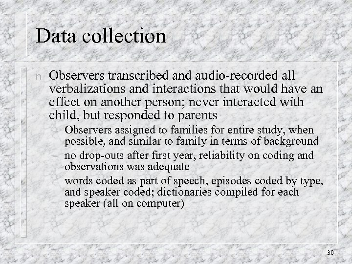 Data collection n Observers transcribed and audio-recorded all verbalizations and interactions that would have