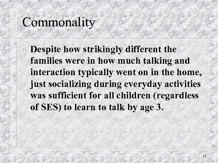Commonality n Despite how strikingly different the families were in how much talking and