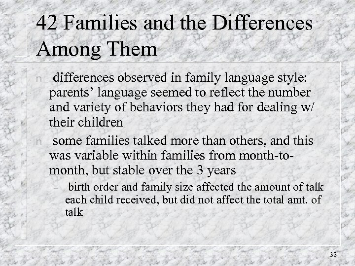 42 Families and the Differences Among Them n n differences observed in family language