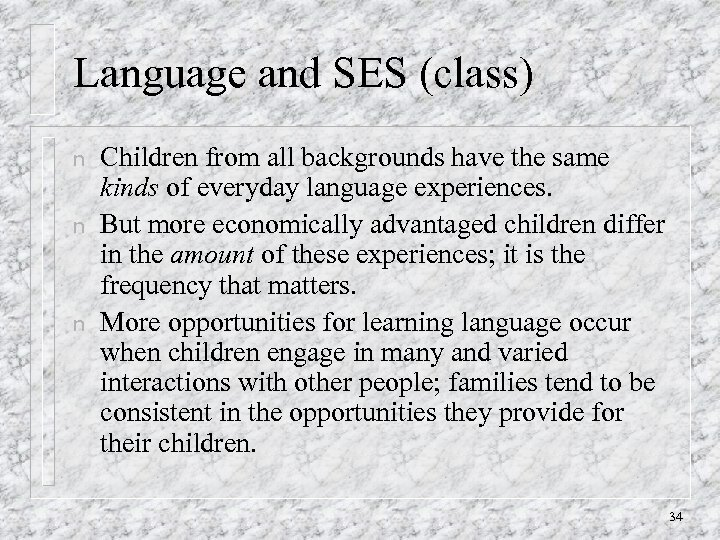 Language and SES (class) n n n Children from all backgrounds have the same