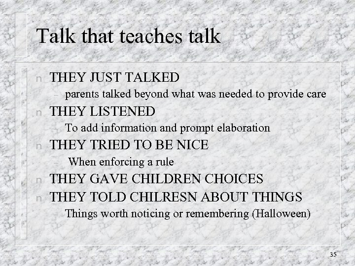 Talk that teaches talk n THEY JUST TALKED – n THEY LISTENED – n