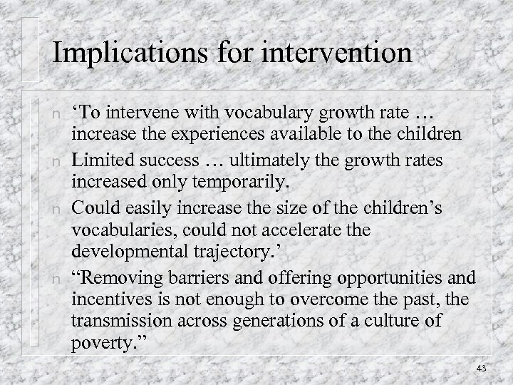 Implications for intervention n n 'To intervene with vocabulary growth rate … increase the