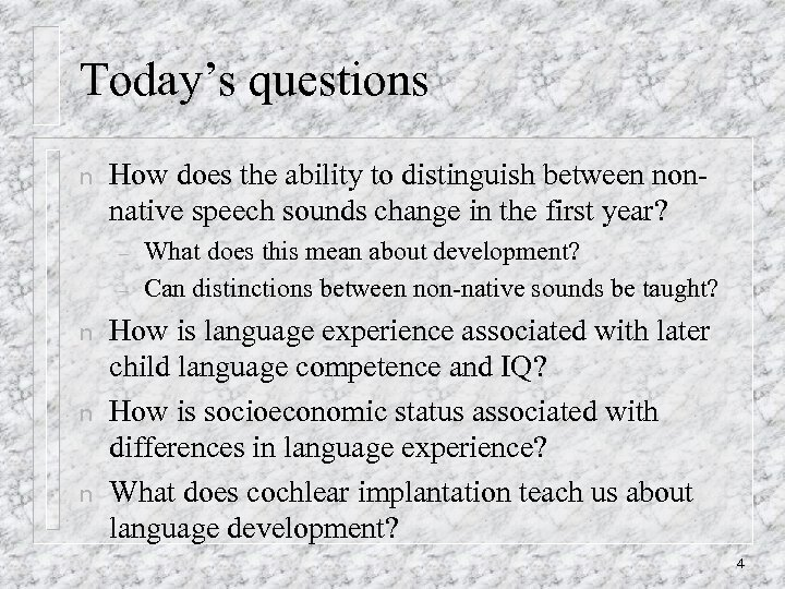 Today's questions n How does the ability to distinguish between nonnative speech sounds change