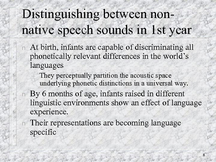 Distinguishing between nonnative speech sounds in 1 st year n At birth, infants are