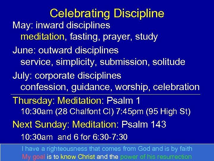 Celebrating Discipline May: inward disciplines meditation, fasting, prayer, study June: outward disciplines service, simplicity,