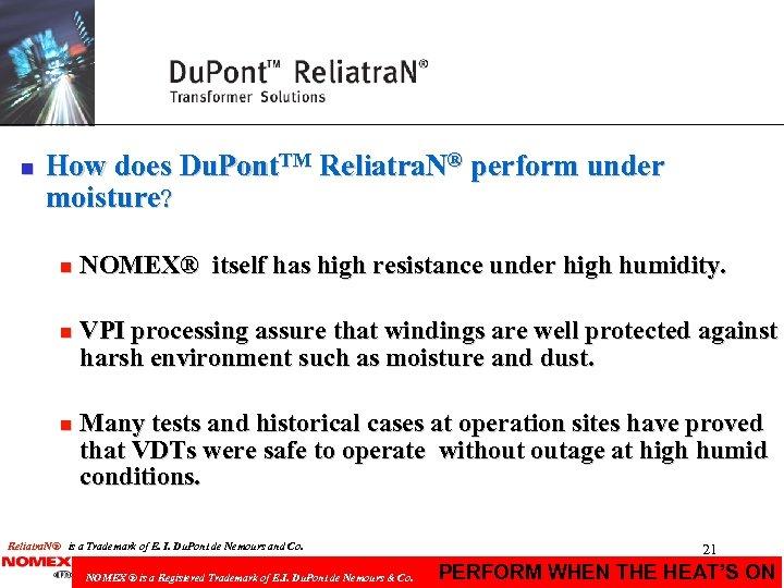 n How does Du. Pont. TM Reliatra. N® perform under moisture? n n n