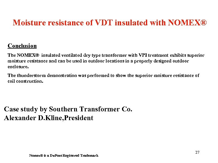 Moisture resistance of VDT insulated with NOMEX® Conclusion The NOMEX® insulated ventilated dry type