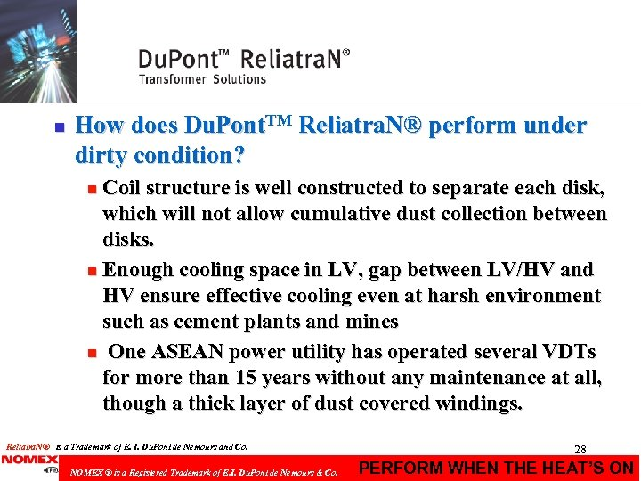 n How does Du. Pont. TM Reliatra. N® perform under dirty condition? Coil structure