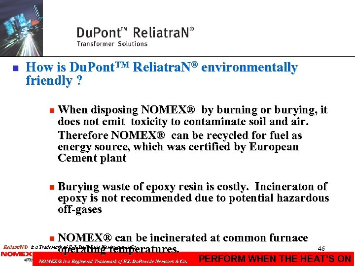 n How is Du. Pont. TM Reliatra. N® environmentally friendly ? n When disposing
