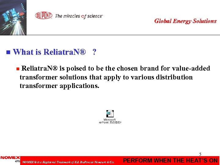 Global Energy Solutions n What is Reliatra. N® ? Reliatra. N® is poised to