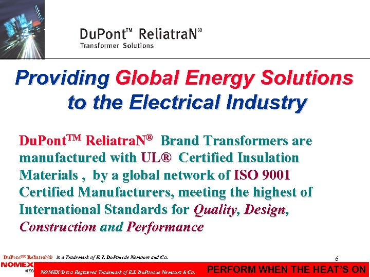 Providing Global Energy Solutions to the Electrical Industry Du. Pont. TM Reliatra. N® Brand