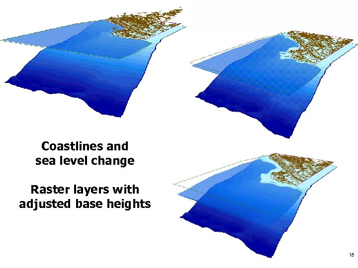 Coastlines and sea level change Raster layers with adjusted base heights 15