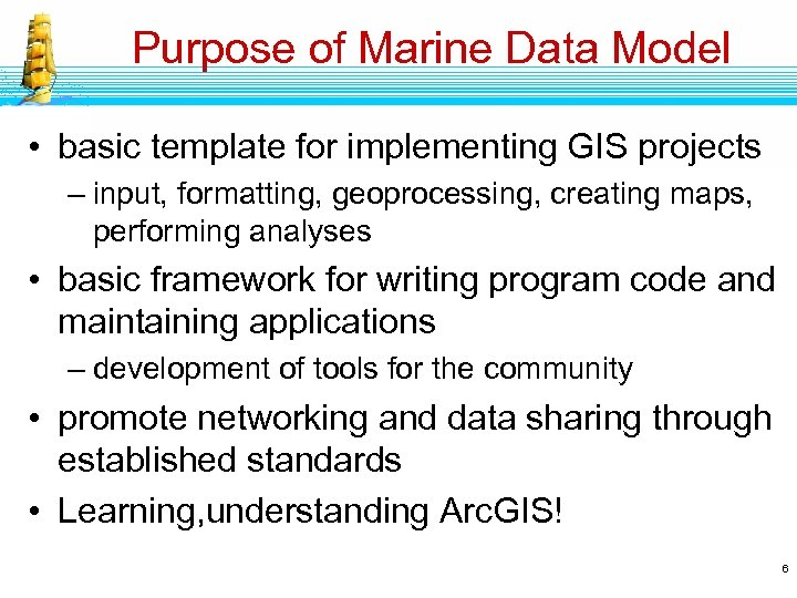 Purpose of Marine Data Model • basic template for implementing GIS projects – input,