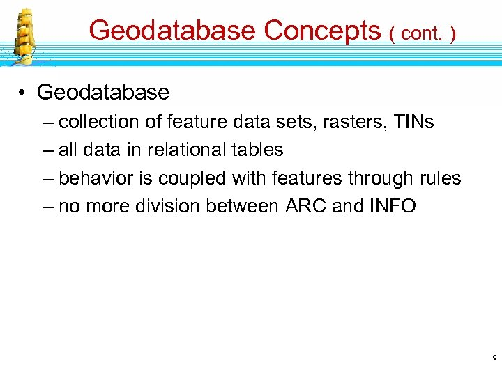 Geodatabase Concepts ( cont. ) • Geodatabase – collection of feature data sets, rasters,