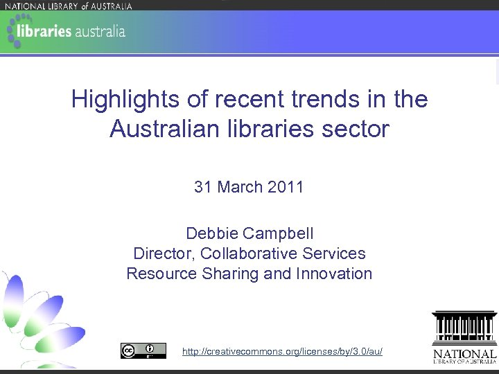 Highlights of recent trends in the Australian libraries sector 31 March 2011 Debbie Campbell
