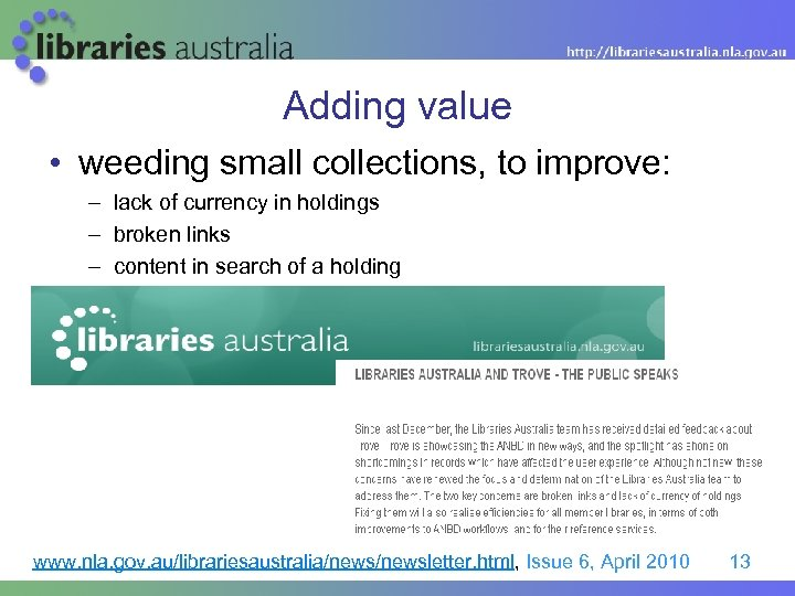 Adding value • weeding small collections, to improve: – lack of currency in holdings