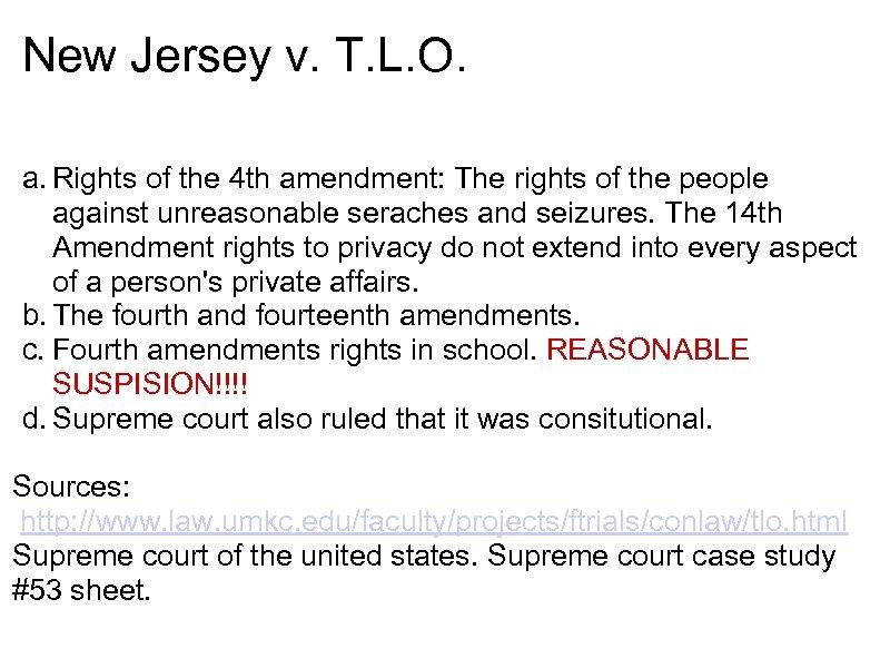 New Jersey v. T. L. O. a. Rights of the 4 th amendment: The