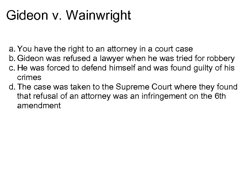 Gideon v. Wainwright a. You have the right to an attorney in a court