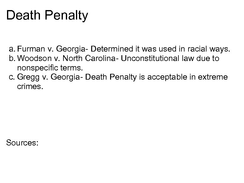 Death Penalty a. Furman v. Georgia- Determined it was used in racial ways. b.