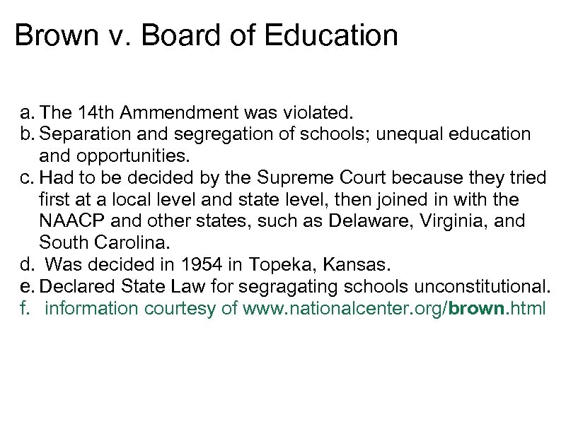 Brown v. Board of Education a. The 14 th Ammendment was violated. b. Separation