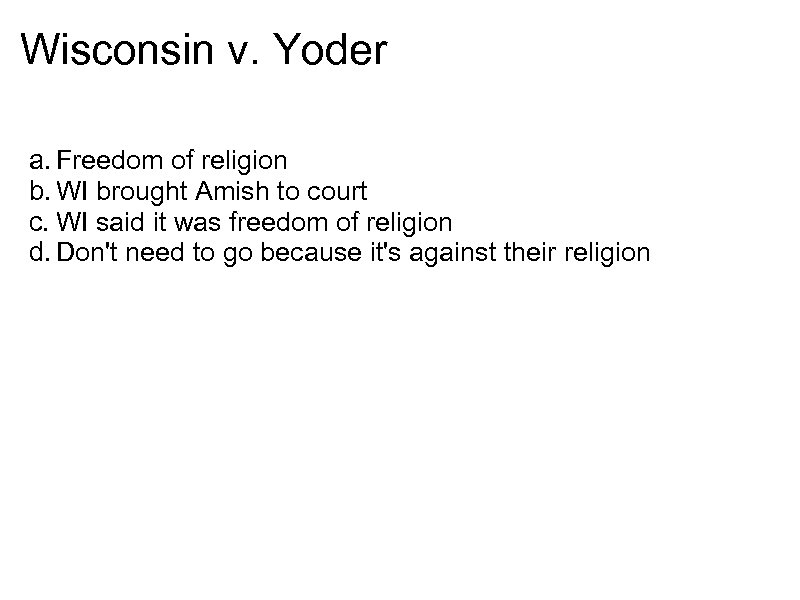 Wisconsin v. Yoder a. Freedom of religion b. WI brought Amish to court c.
