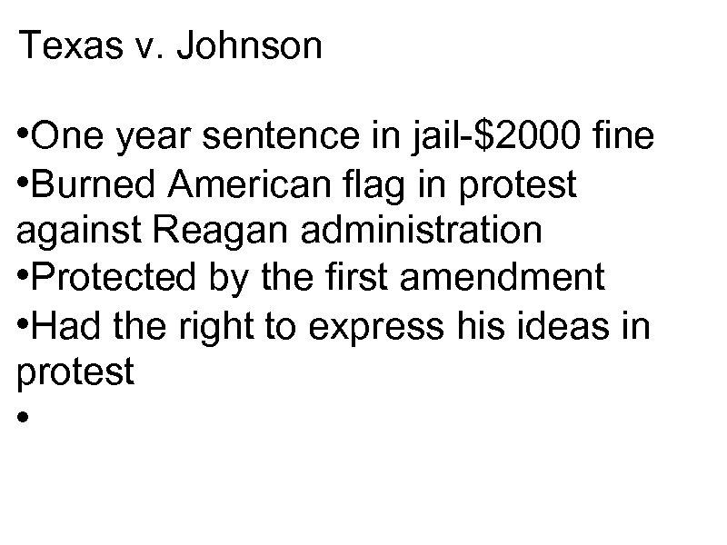 Texas v. Johnson • One year sentence in jail-$2000 fine • Burned American flag