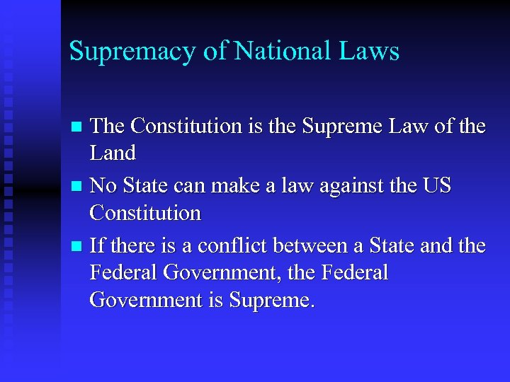 Supremacy of National Laws The Constitution is the Supreme Law of the Land n