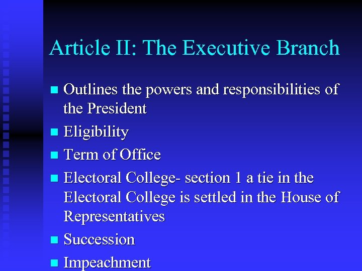 Article II: The Executive Branch Outlines the powers and responsibilities of the President n