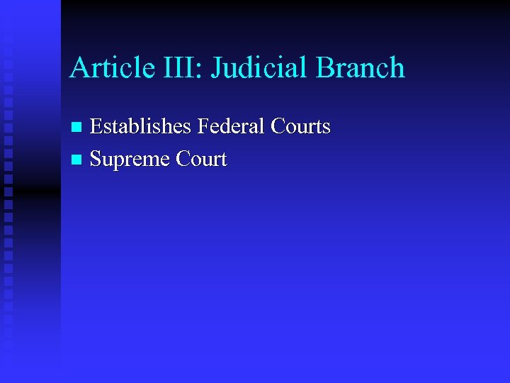 Article III: Judicial Branch Establishes Federal Courts n Supreme Court n