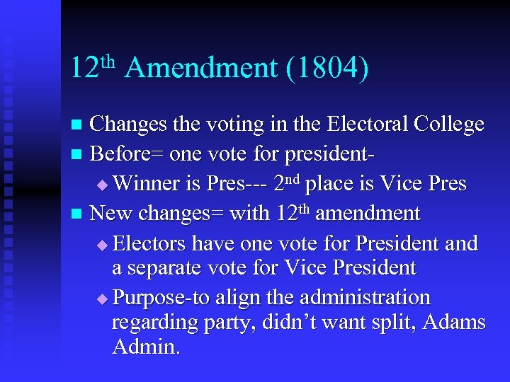 th Amendment (1804) 12 Changes the voting in the Electoral College n Before= one