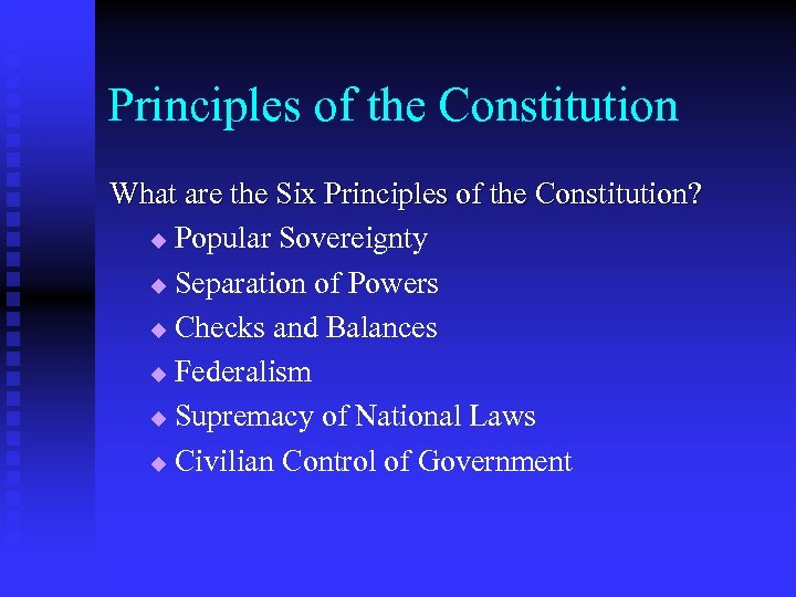 Principles of the Constitution What are the Six Principles of the Constitution? u Popular