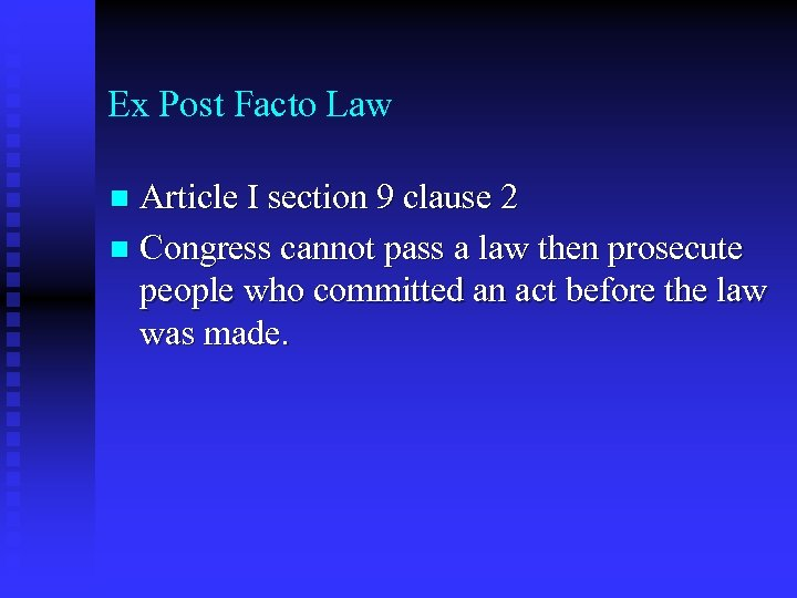 Ex Post Facto Law Article I section 9 clause 2 n Congress cannot pass