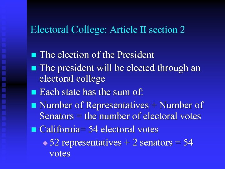 Electoral College: Article II section 2 The election of the President n The president
