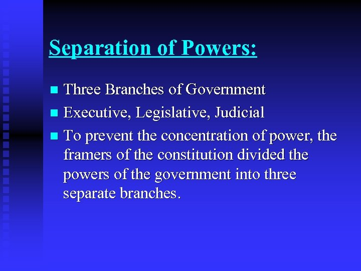 Separation of Powers: Three Branches of Government n Executive, Legislative, Judicial n To prevent