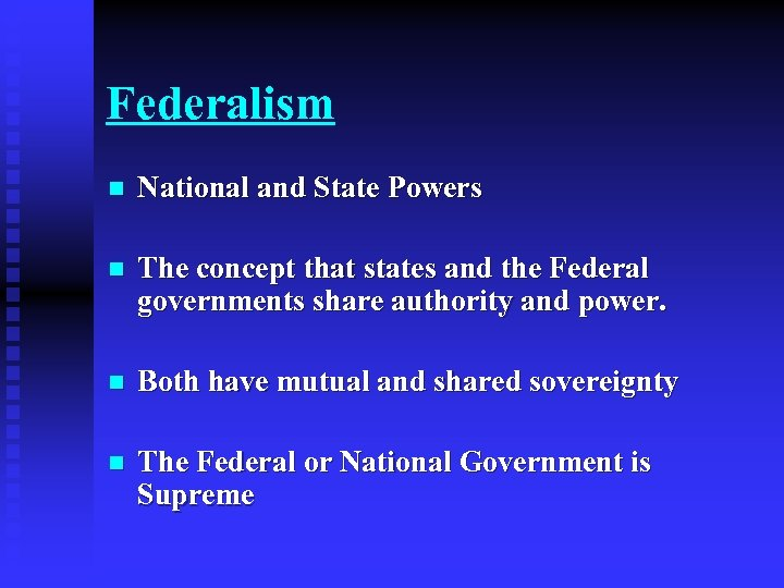 Federalism n National and State Powers n The concept that states and the Federal
