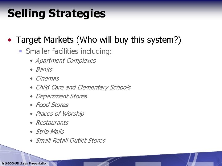 Selling Strategies • Target Markets (Who will buy this system? ) § Smaller facilities