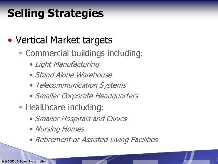 Selling Strategies • Vertical Market targets § Commercial buildings including: • Light Manufacturing •