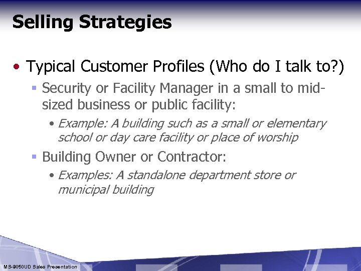 Selling Strategies • Typical Customer Profiles (Who do I talk to? ) § Security