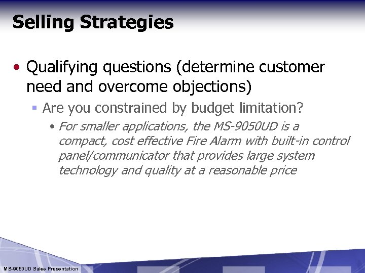 Selling Strategies • Qualifying questions (determine customer need and overcome objections) § Are you